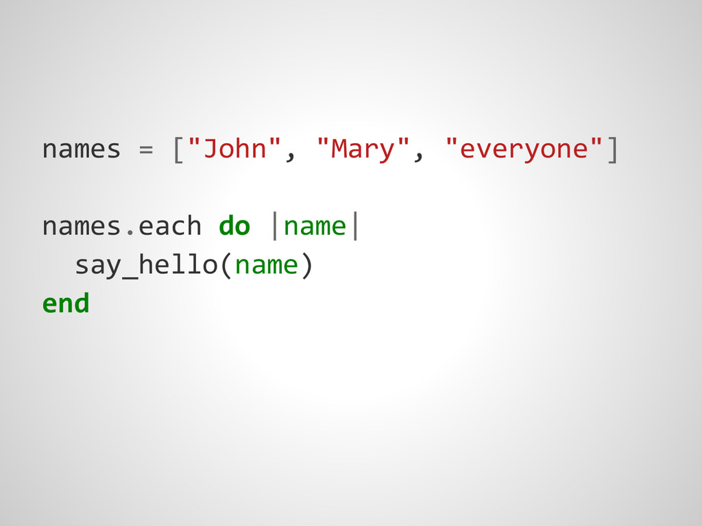 "names = [""John"", ""Mary"", ""everyone""] names.each..."