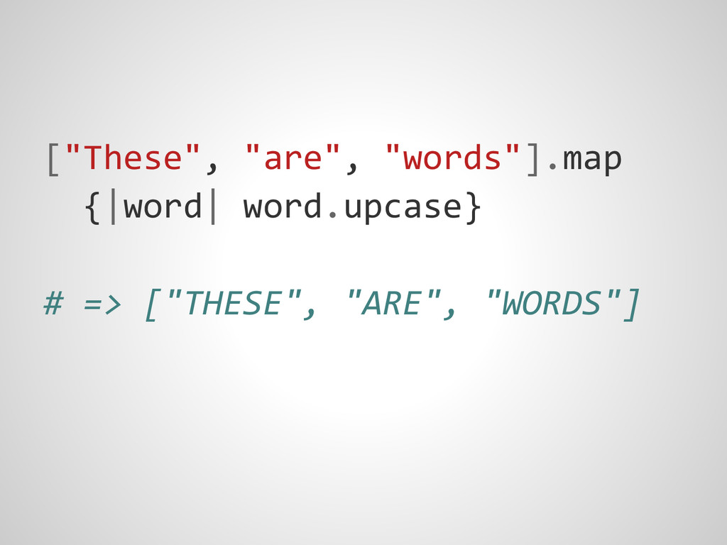 "[""These"", ""are"", ""words""].map {