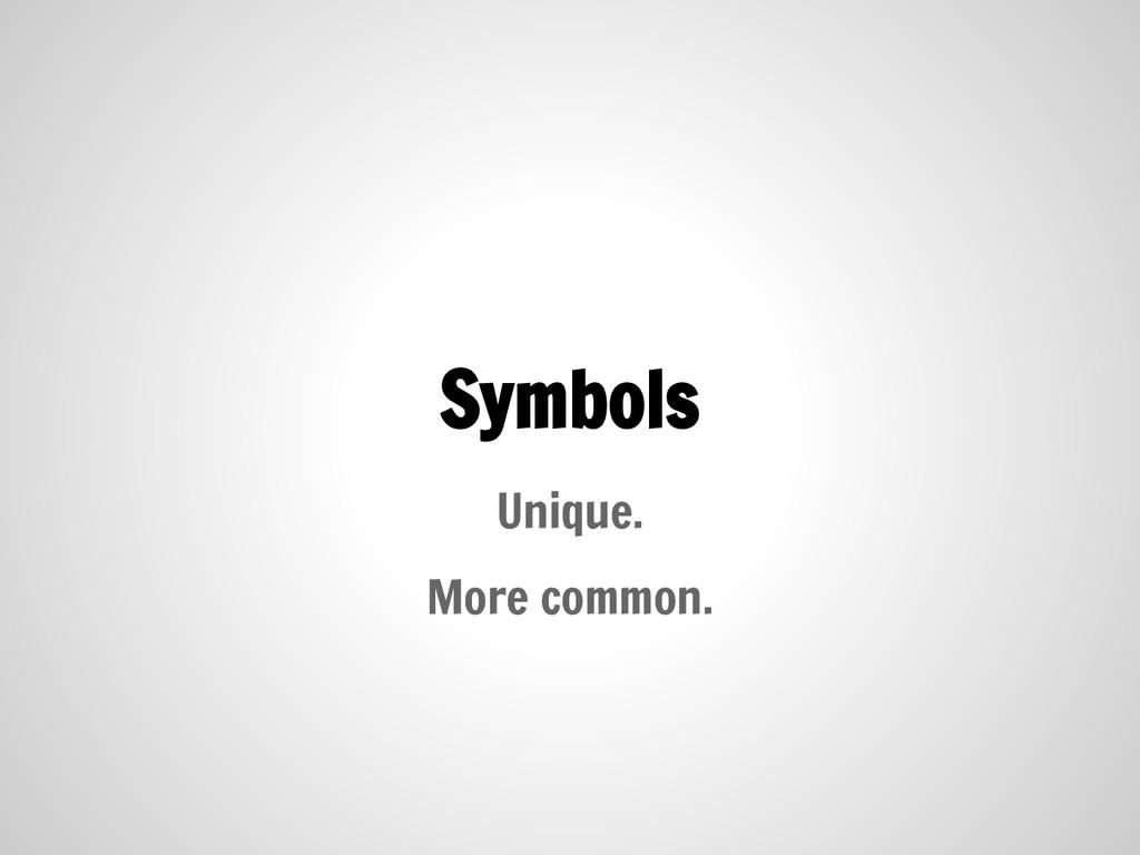 Symbols Unique. More common.
