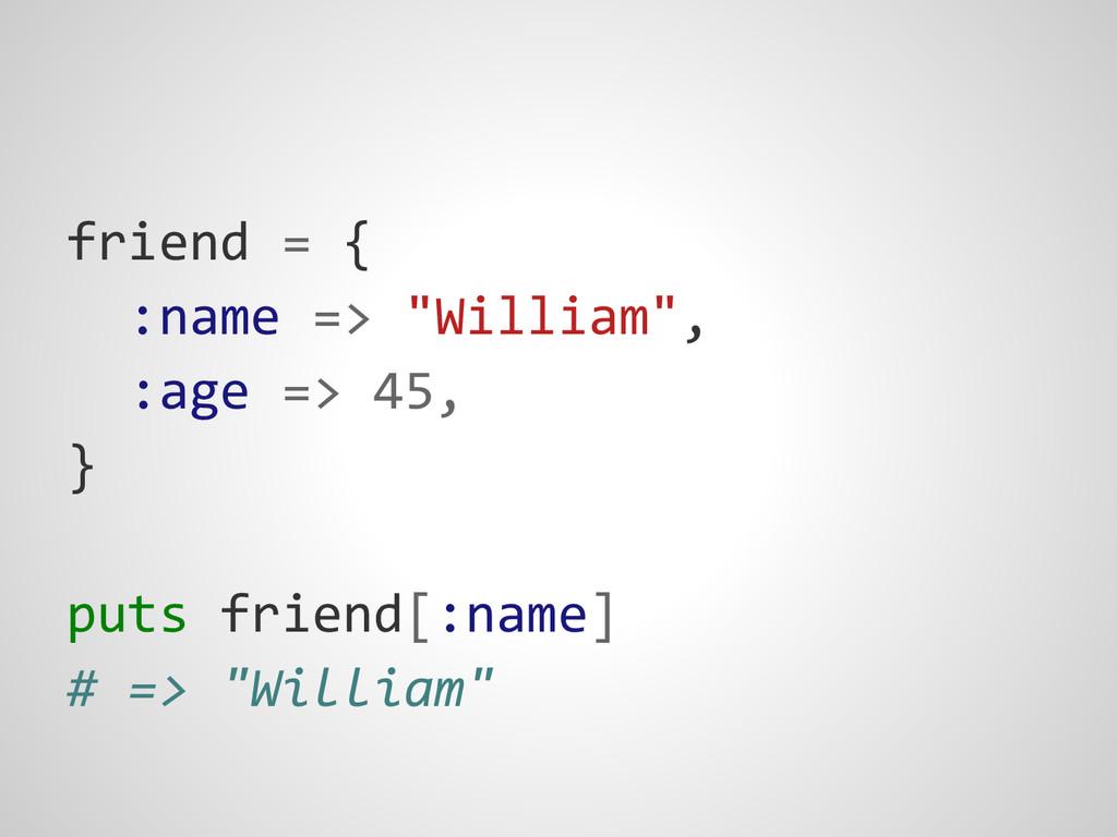 """friend = { :name => """"William"""", :age => 45, } pu..."""