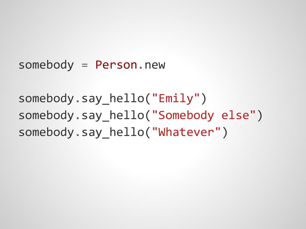 "somebody = Person.new somebody.say_hello(""Emily..."