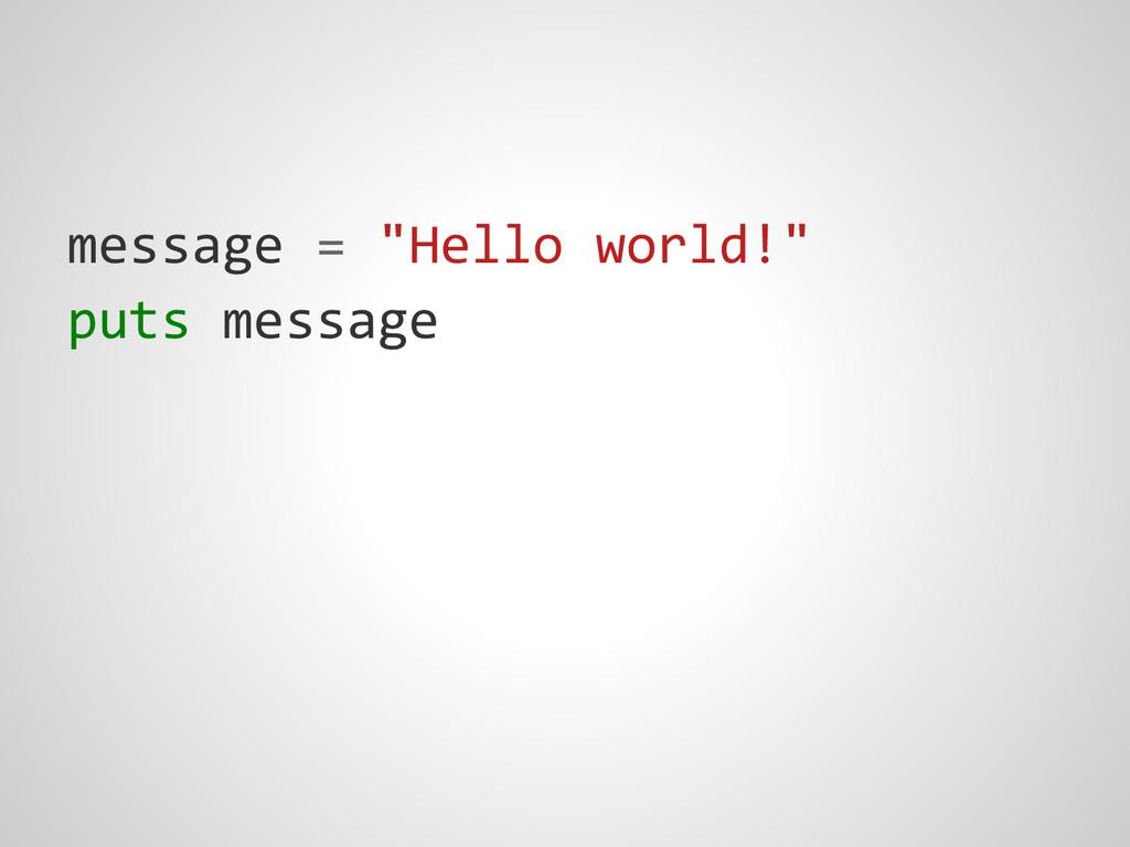 "message = ""Hello world!"" puts message"