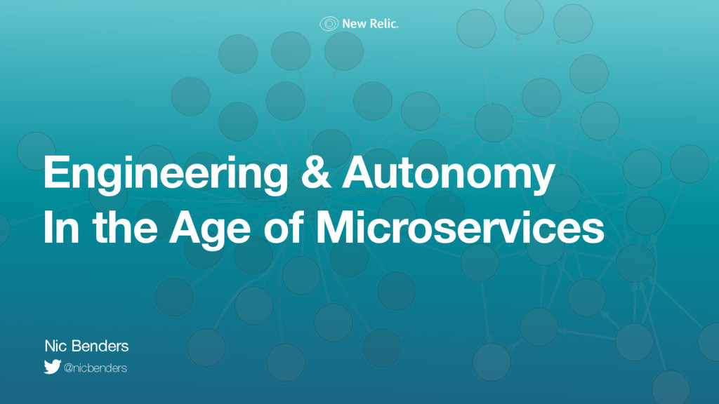 Engineering & Autonomy In the Age of Microserv...