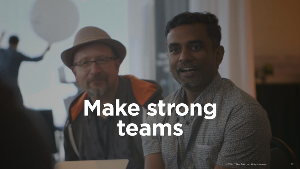 Make strong teams ©2008-17 New Relic, Inc. All ...