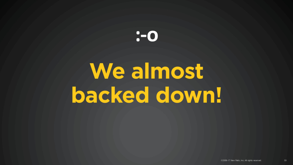 We almost  backed down! :-o ©2008-17 New Relic...