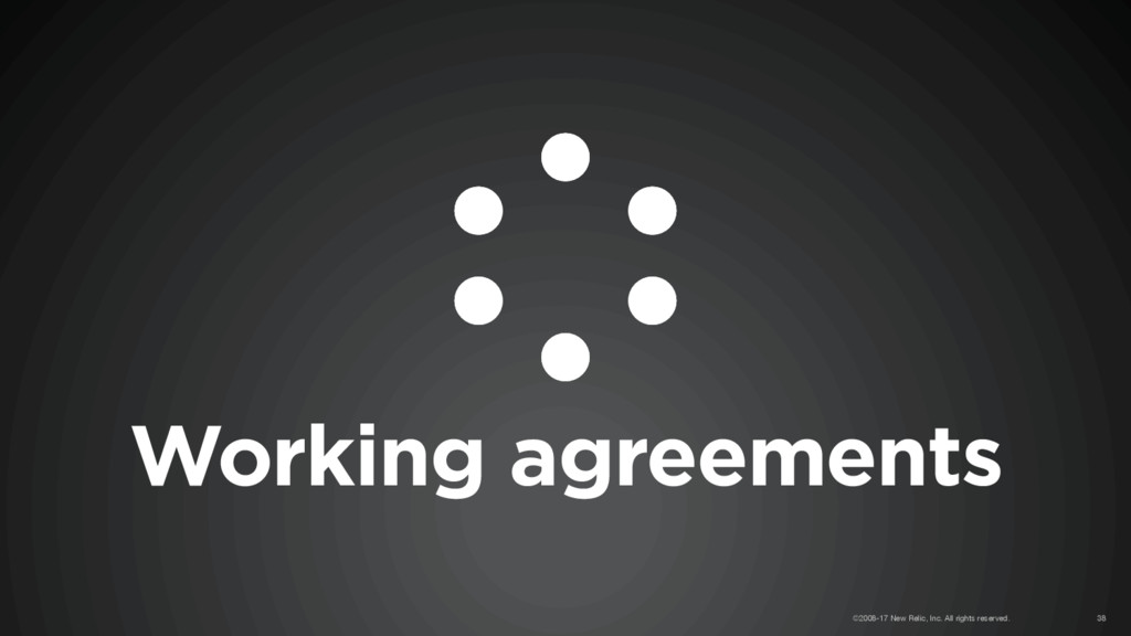 Working agreements ©2008-17 New Relic, Inc. All...