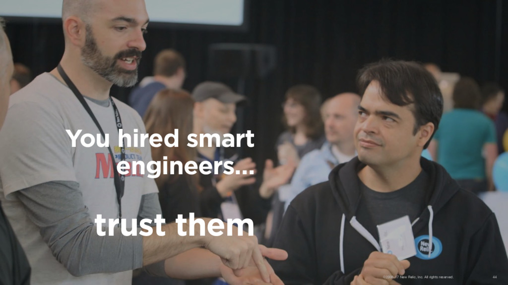 You hired smart engineers… trust them ©2008-17 ...