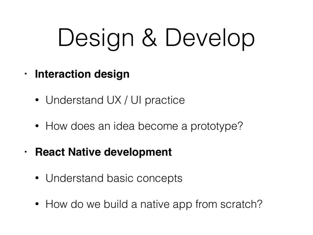 Design & Develop • Interaction design • Underst...