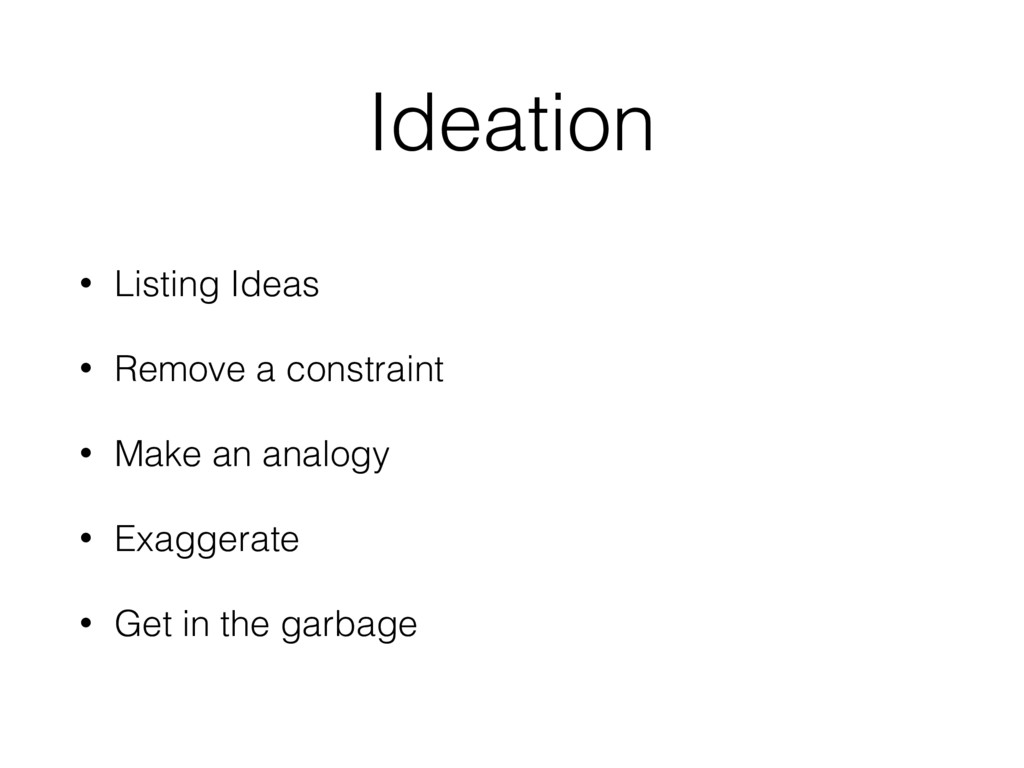 Ideation • Listing Ideas • Remove a constraint ...