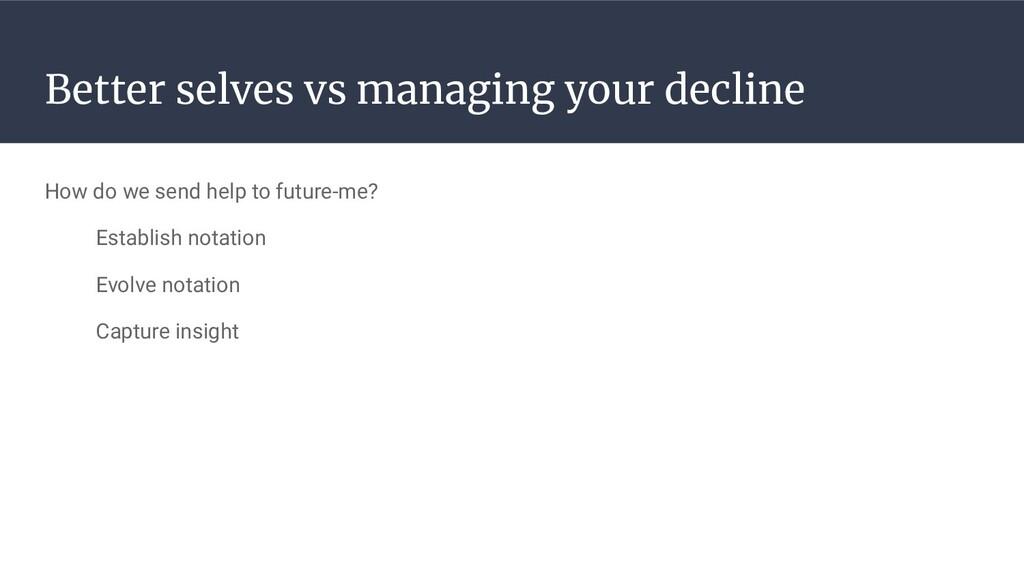 Better selves vs managing your decline How do w...