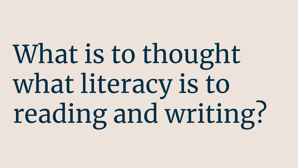 What is to thought what literacy is to reading ...
