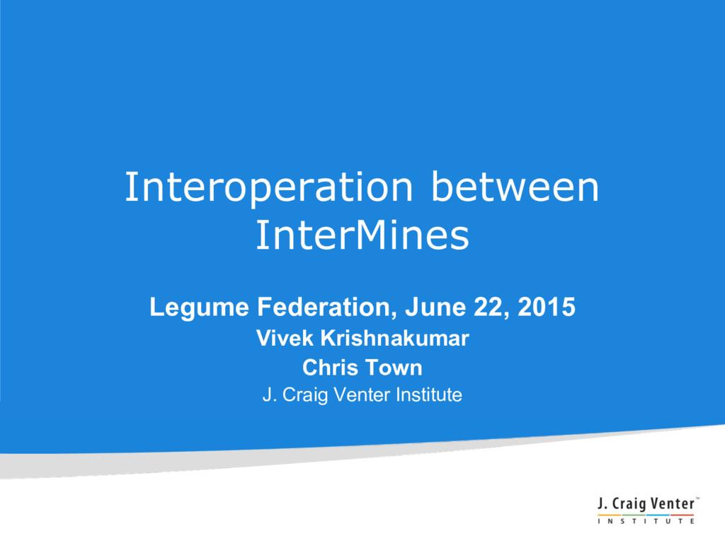 Interoperation between InterMines Legume Federa...