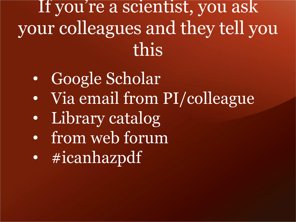 If you're a scientist, you ask your colleagues ...