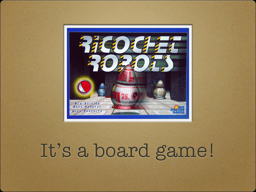 It's a board game!