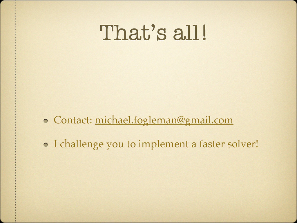 That's all! Contact: michael.fogleman@gmail.com...