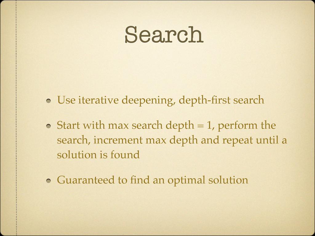 Search Use iterative deepening, depth-first sear...