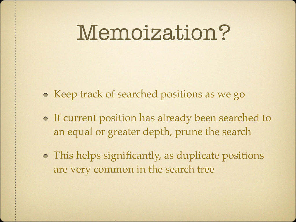 Memoization? Keep track of searched positions a...