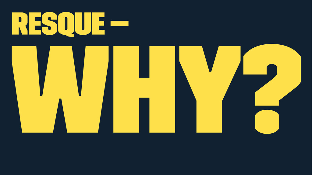 Resque — Why?