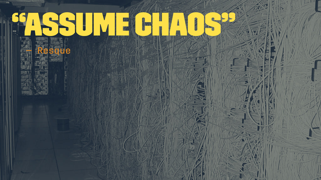 """""""Assume chaos"""" — Resque"""