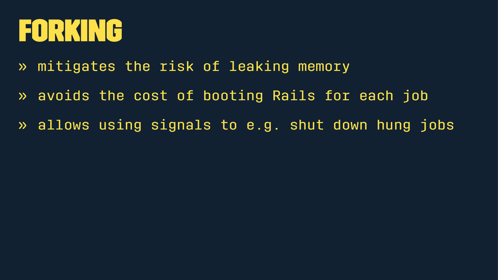 Forking » mitigates the risk of leaking memory ...