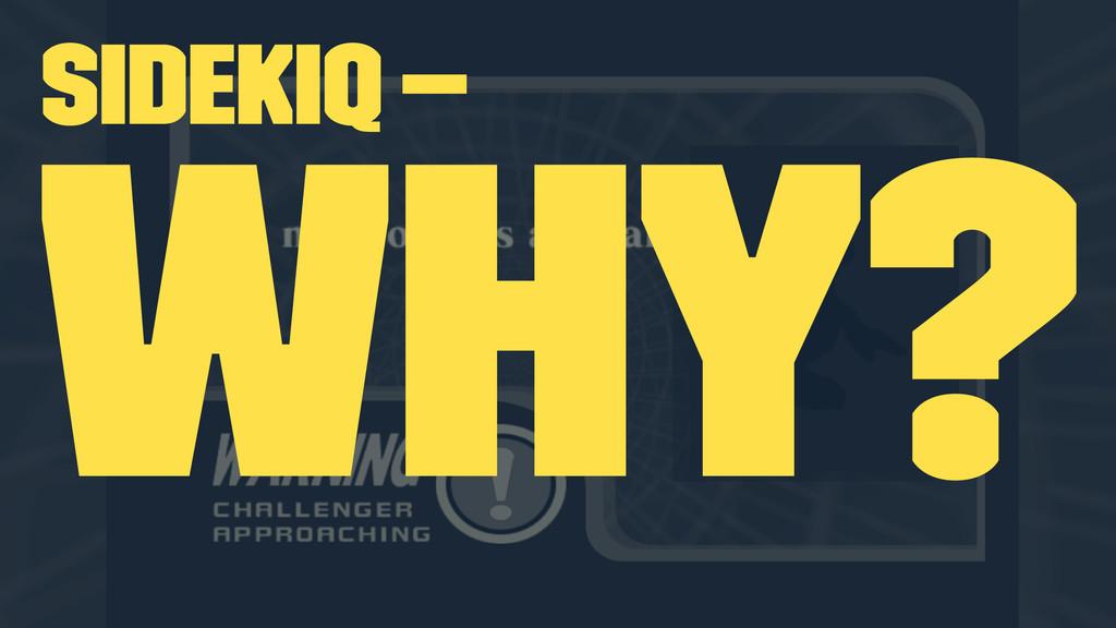 Sidekiq — Why?