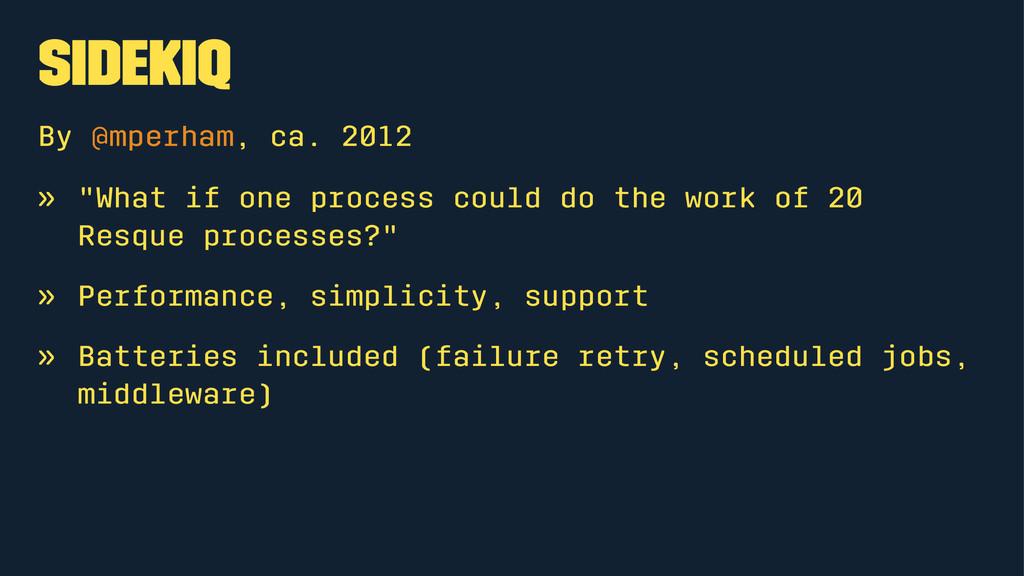 """Sidekiq By @mperham, ca. 2012 » """"What if one pr..."""