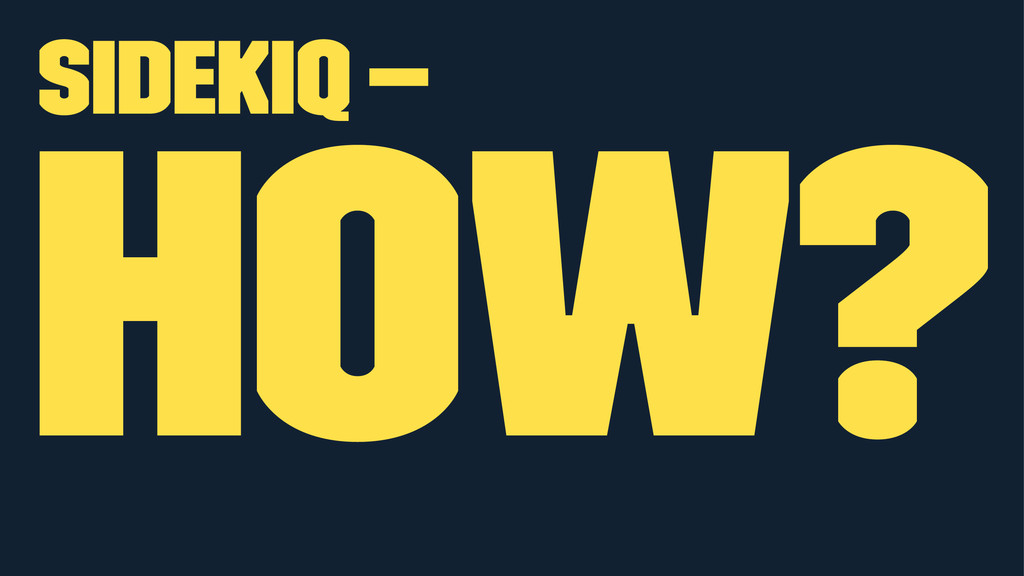 Sidekiq — How?