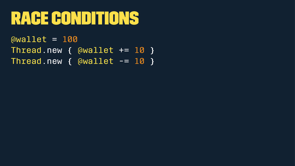 Race Conditions @wallet = 100 Thread.new { @wal...