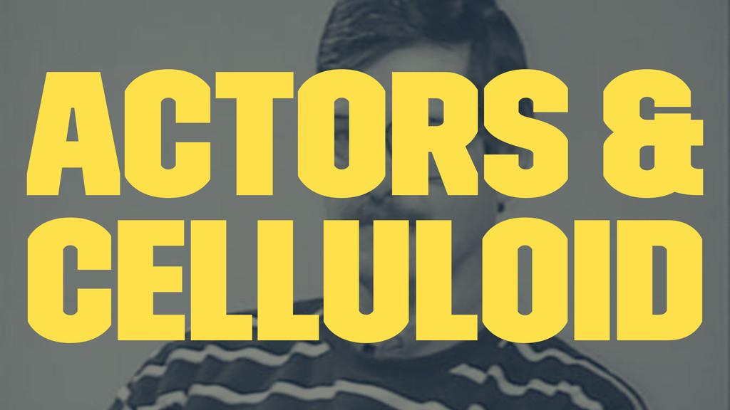 Actors & Celluloid