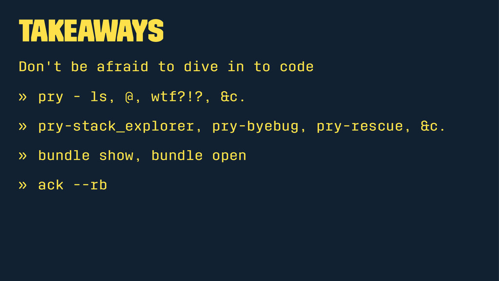 Takeaways Don't be afraid to dive in to code » ...
