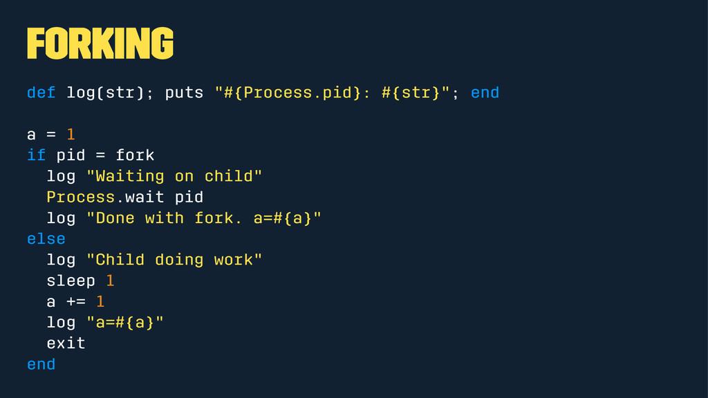 """Forking def log(str); puts """"#{Process.pid}: #{s..."""
