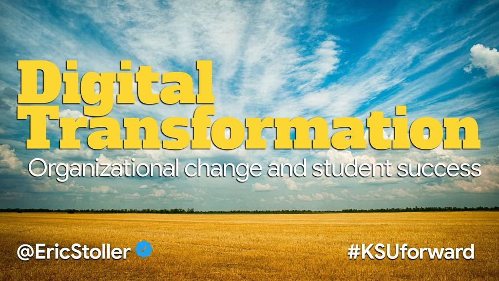 Digital Transformation @EricStoller #KSUforward...