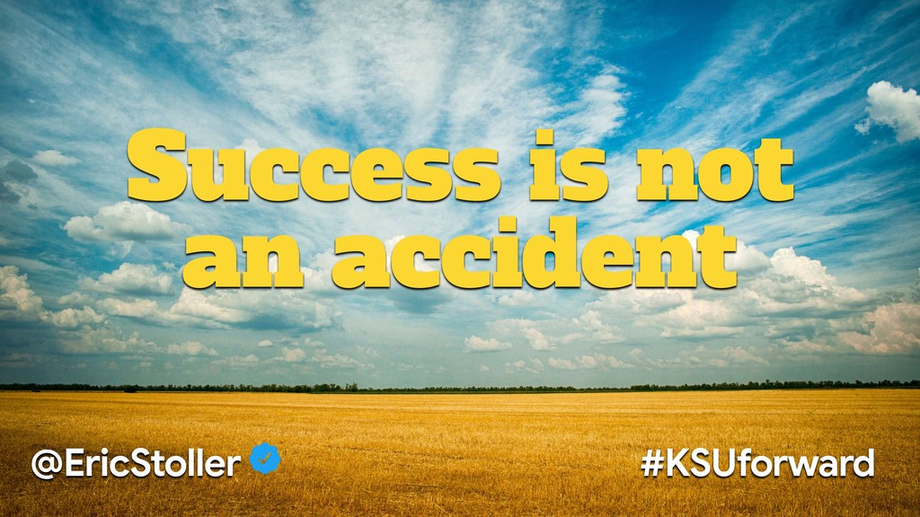 Success is not an accident @EricStoller #KSUfor...