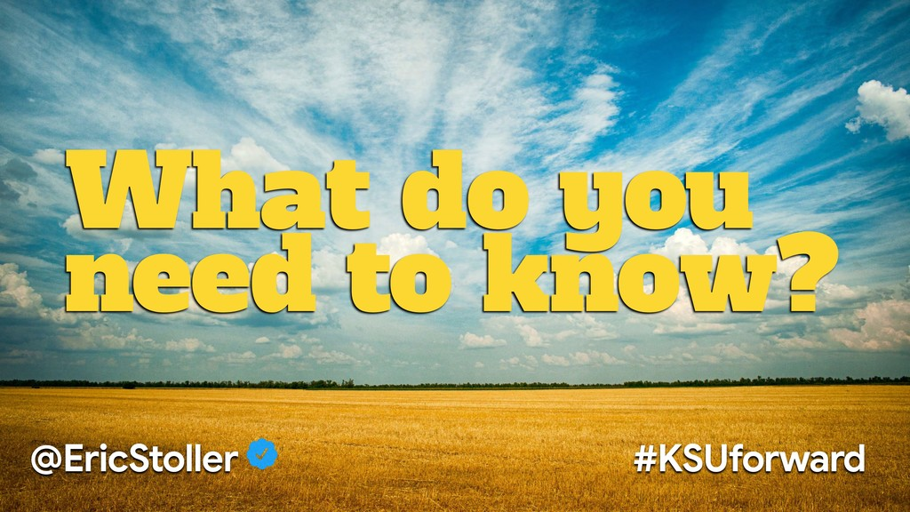 What do you need to know? @EricStoller #KSUforw...
