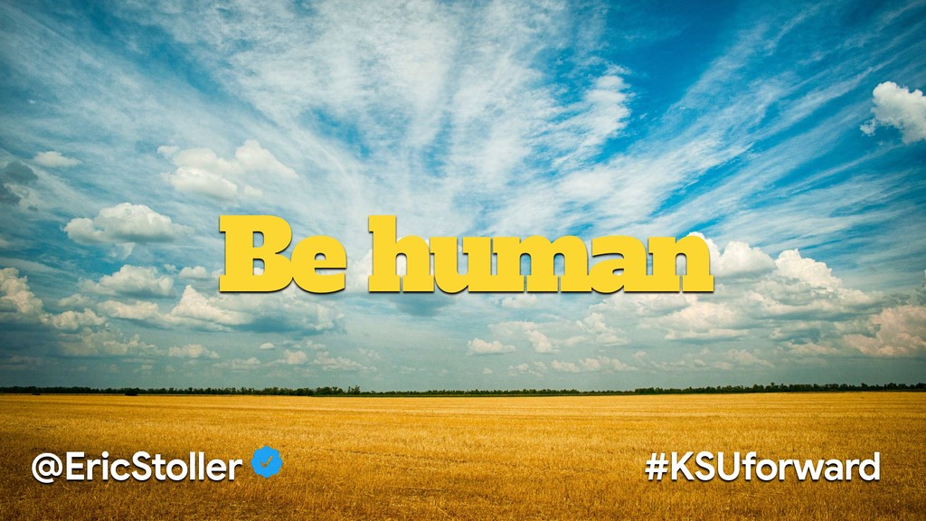 Be human @EricStoller #KSUforward