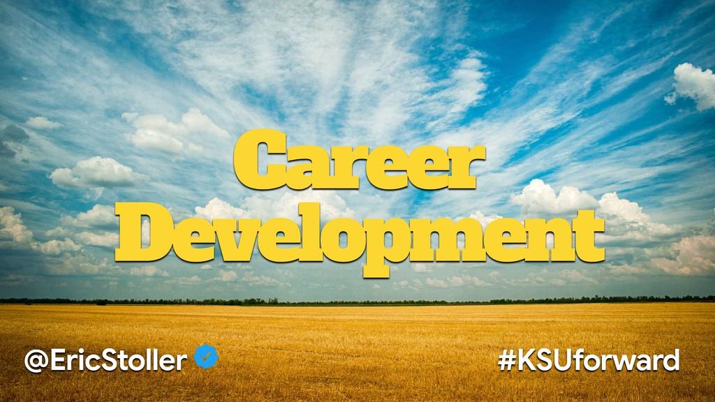 Career Development @EricStoller #KSUforward