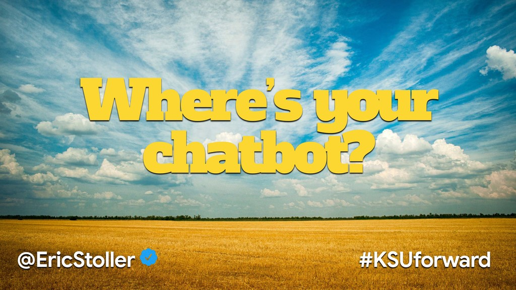 Where's your chatbot? @EricStoller #KSUforward