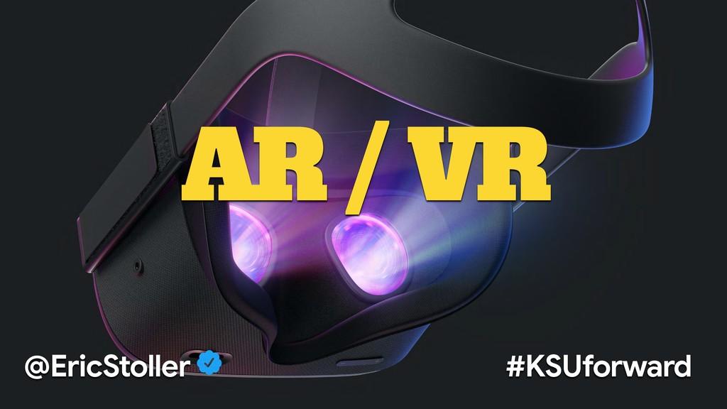AR / VR @EricStoller #KSUforward