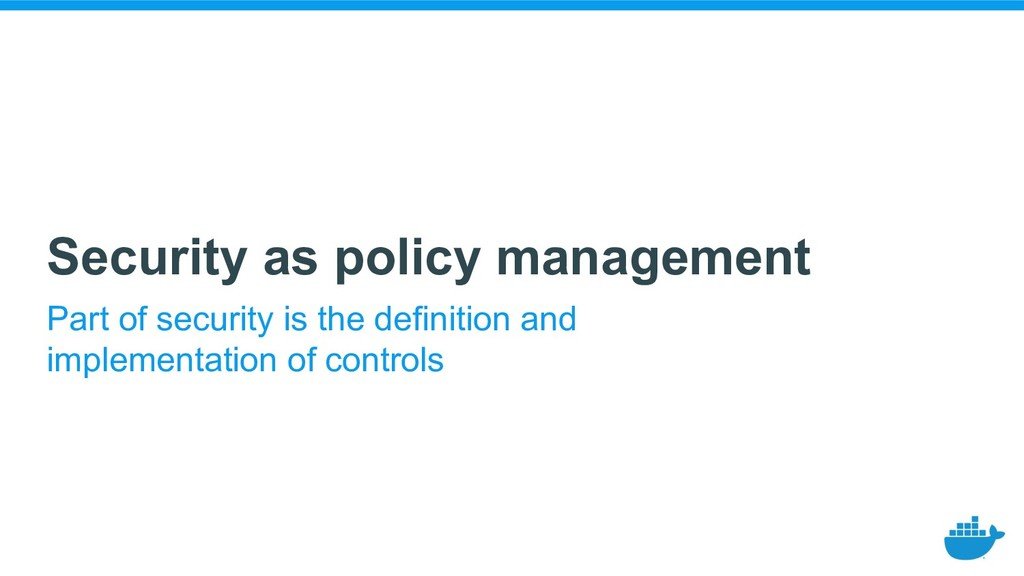 Security as policy management Part of security ...