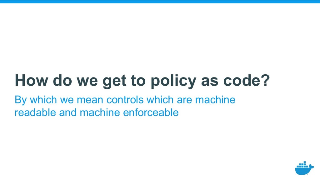 How do we get to policy as code? By which we me...