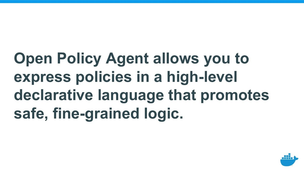 Open Policy Agent allows you to express policie...