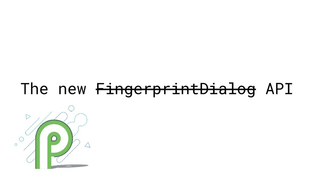 The new FingerprintDialog API