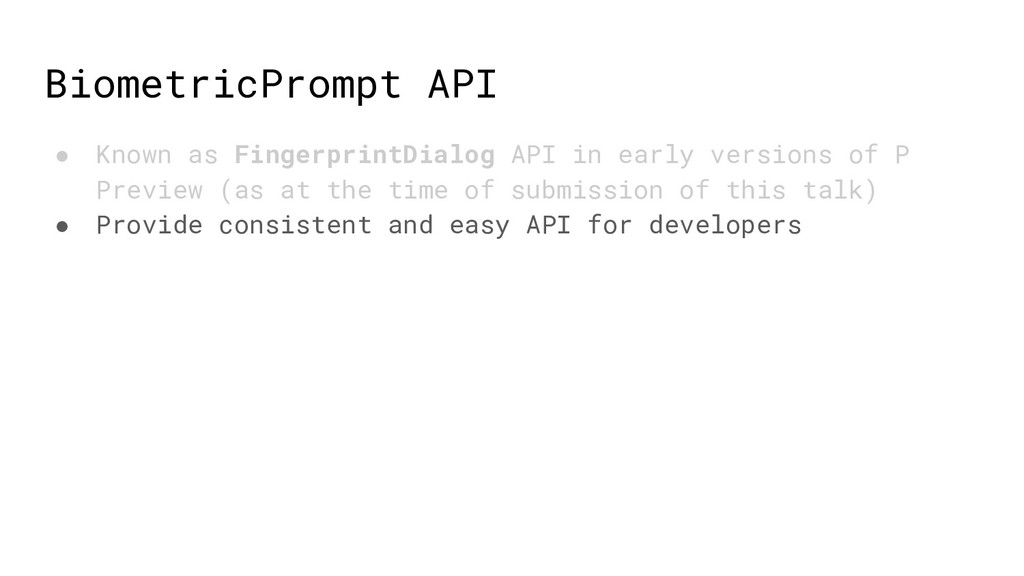BiometricPrompt API ● Known as FingerprintDialo...