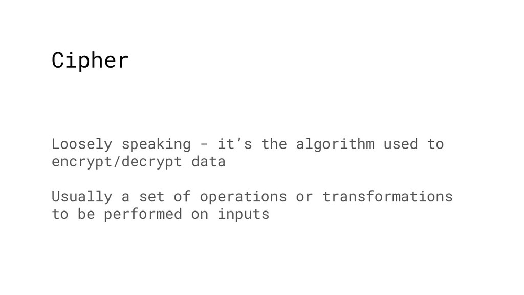 Cipher Loosely speaking - it's the algorithm us...