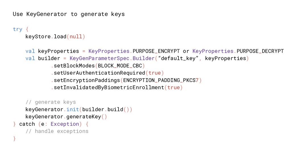Use KeyGenerator to generate keys try { keyStor...