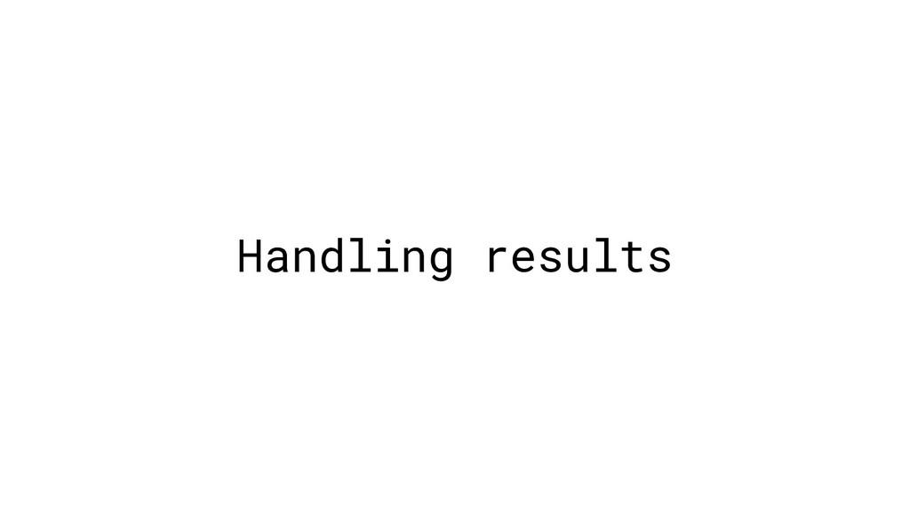 Handling results