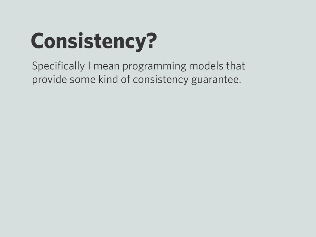 Consistency? Specifically I mean programming mod...