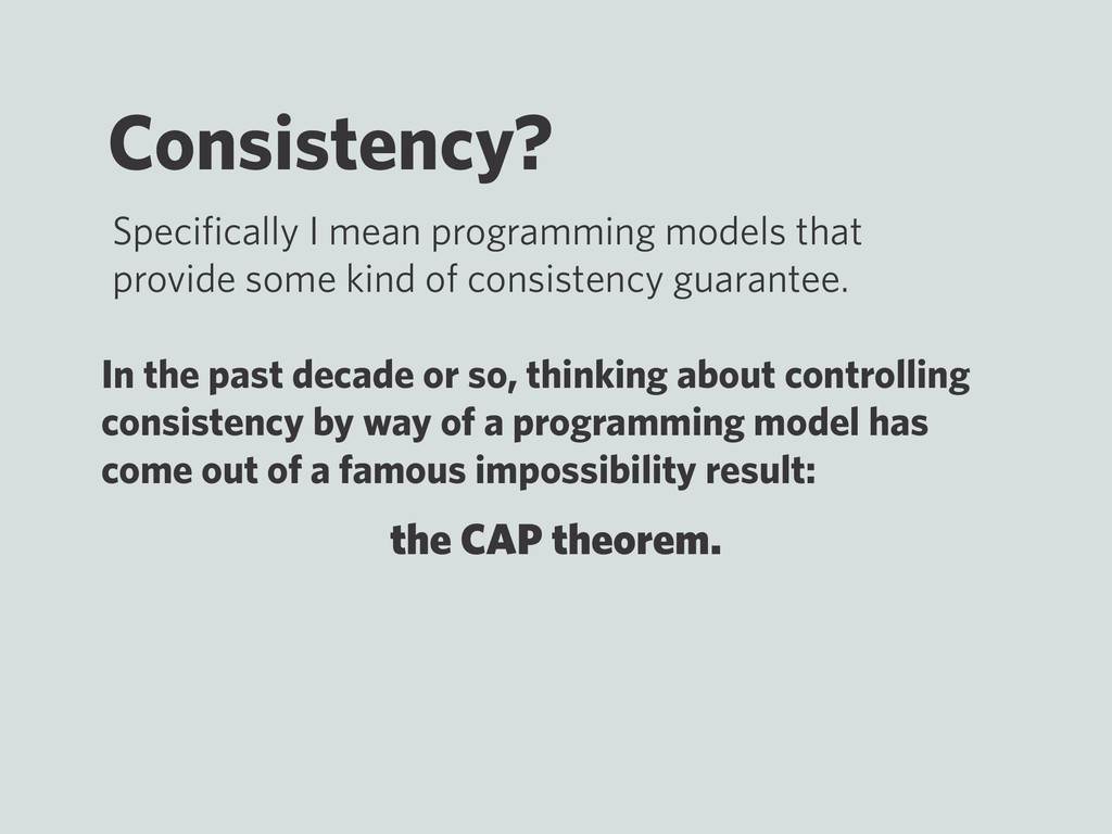 the CAP theorem. Consistency? Specifically I mea...