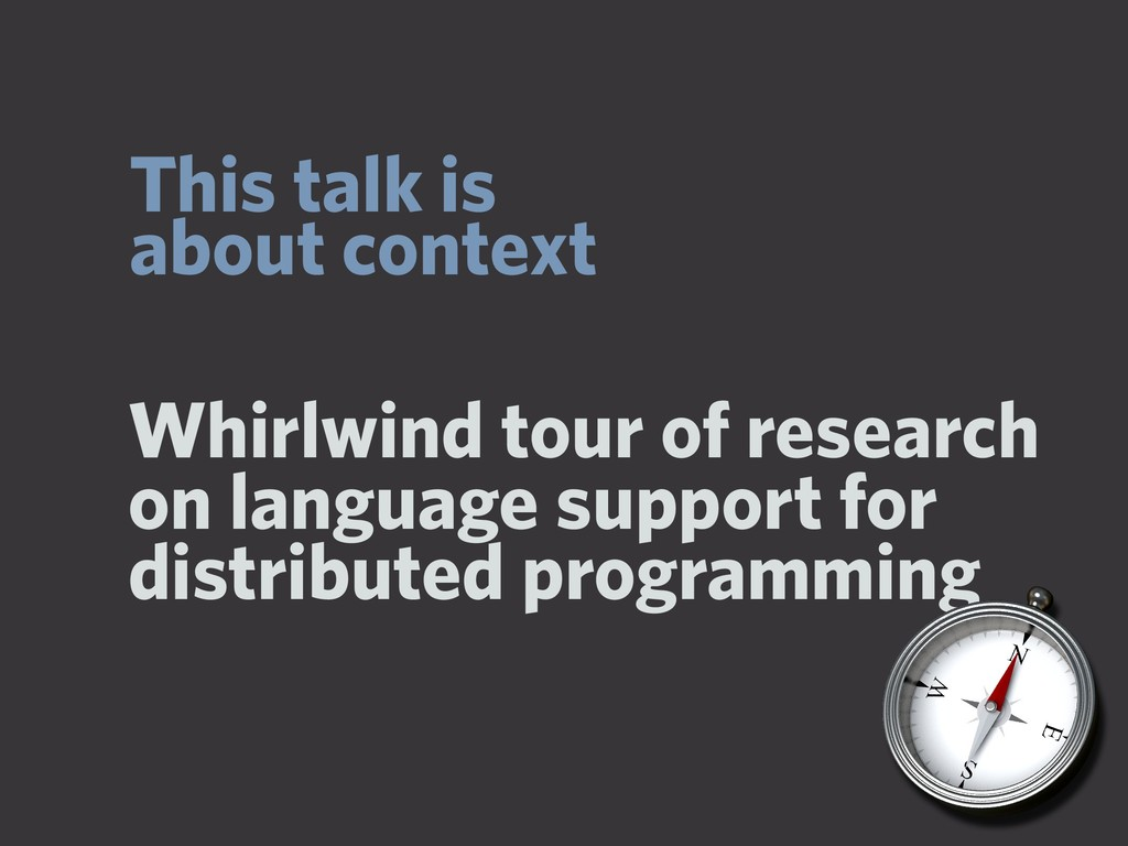 This talk is about context Whirlwind tour of re...
