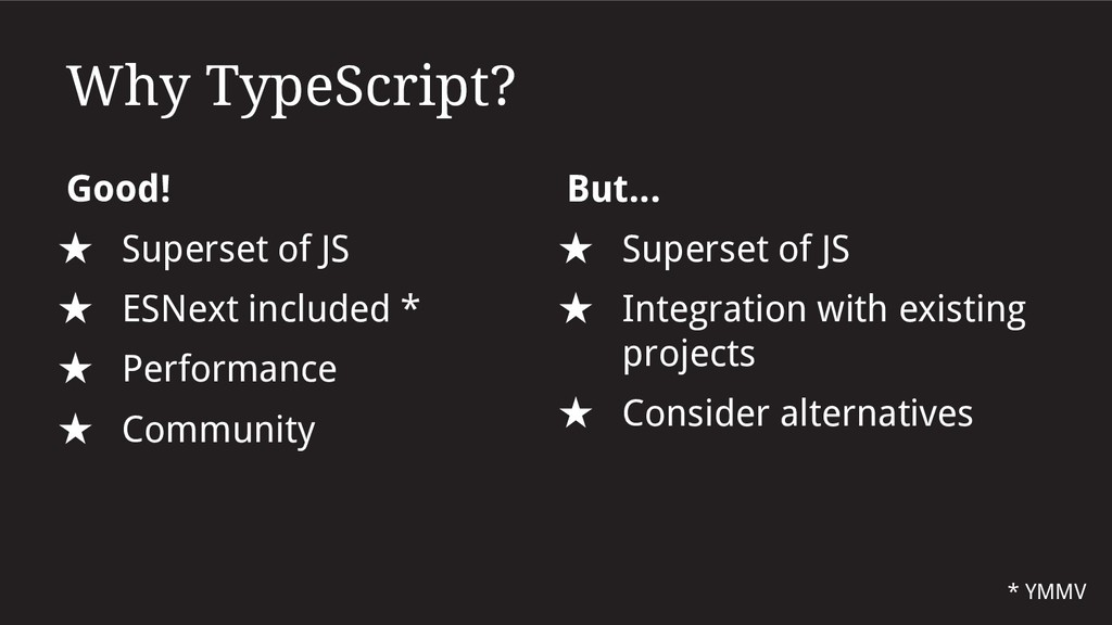 Why TypeScript? Good! ★ Superset of JS ★ ESNext...